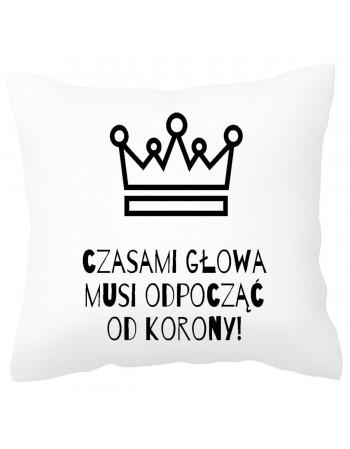 Poduszka na prezent - Czasami Głowa Musi Odpocząć Od Korony